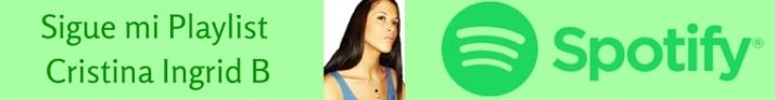 Sigue mi Playlist en Spotify Cristina ingrid B